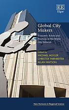 Global city makers : economic actors and practices in the world city network