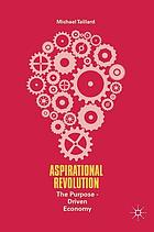 Aspirational Revolution : the Purpose-Driven Economy.