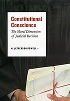 Constitutional Conscience : the Moral Dimension of Judicial Decision.