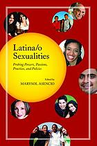Latina/o sexualities : probing powers, passions, practices, and policies