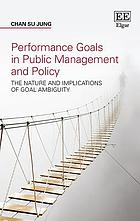 Performance goals in public management and policy : the nature and implications of goal ambiguity