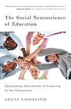 The social neuroscience of education : optimizing attachment and learning in the classroom
