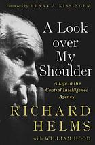 A look over my shoulder : a life in the Central Intelligence Agency