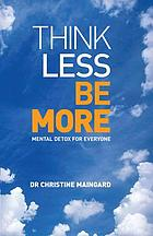 Think less be more : awaken to a mindful life without stress