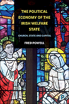 The political economy of the Irish welfare state : church, state and capital
