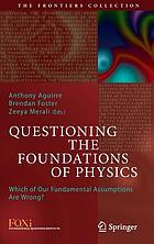 Questioning the Foundations of Physics : Which of Our Fundamental Assumptions Are Wrong?