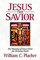 Jesus the Savior : the meaning of Jesus Christ for Christian faith