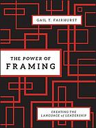 The power of framing : creating the language of leadership