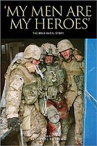 My men are my heroes : the Brad Kasal story