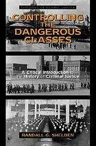 Controlling the dangerous classes : a critical introduction to the history of criminal justice