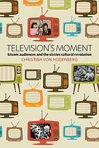 Television's moment : sitcom audiences and the sixties cultural revolution