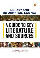 Library and information science : a guide to key literature and sources