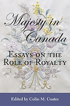 Majesty in Canada : essays on the role of royalty