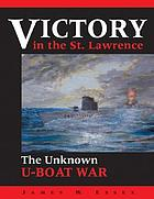 Victory in the St. Lawrence : Canada's unknown war