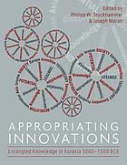 Appropriating innovations : entangled knowledge in Eurasia, 5000-1500 BCE