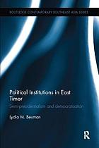 POLITICAL INSTITUTIONS IN EAST TIMOR : semi -presidentialism and democratisation.