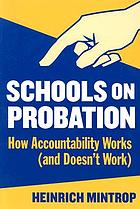 Schools on probation : how accountability works (and doesn't work)
