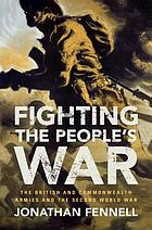 Fighting the people's war : the British and Commonwealth armies and the Second World War