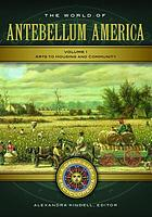 The world of antebellum America : a daily life encyclopedia
