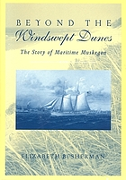 Beyond the windswept dunes : the story of maritime Muskegon