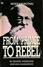 Peter Kropotkin : from prince to rebel