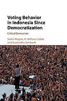 Voting behavior in Indonesia since democratization : critical democrats