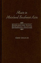 Music in mainland Southeast Asia : experiencing music, expressing culture