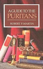 A guide to the Puritans : a topical and textual index to writings of the Puritans and some of their successors recently in print