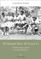 The beautiful music all around us : field recordings and the American experience