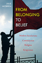 From belonging to belief : modern secularisms and the construction of religion in Kyrgyzstan