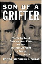 Son of a grifter : the twisted tale of Sante and Kenny Kimes, the most notorious con artists in America : a memoir by the other son
