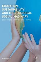 Education, sustainability and the ecological social imaginary : connective education and global change.