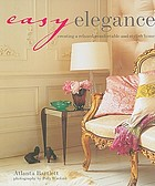 Easy elegance : creating a relaxed, comfortable, and stylish home