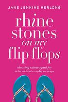 Rhinestones on my flip-flops : choosing extravagant joy in the midst of everyday mess-ups