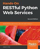 Hands-On RESTful Python Web Services : Develop RESTful Web Services or APIs with Modern Python 3. 7, 2nd Edition.