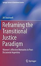 Reframing the transitional justice paradigm : women's affective memories in post-dictatorial Argentina