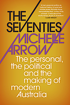The seventies : the personal, the political, and the making of modern Australia