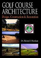 Golf course architecture : design, construction & restoration