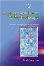 Asperger syndrome and psychotherapy : understanding Asperger perspectives