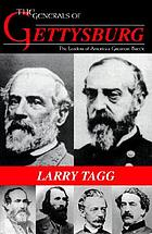 The generals of Gettysburg : the leaders of America's greatest battle