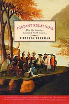 Distant relations : how my ancestors colonized North America