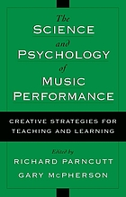 The science & psychology of music performance : creative strategies for teaching and learning