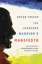 The language warrior's manifesto : how to keep our languages alive no matter the odds