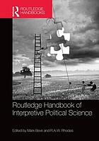 Routledge handbook of interpretive political science / ‡c edited by Mark Bevir and R.A.W. Rhodes.