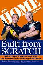 Built from scratch : how a couple of regular guys grew the Home Depot from nothing to $30 billion