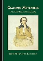Giacomo Meyerbeer : a critical life and iconography