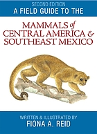 A field guide to the mammals of Central America & Southeast Mexico
