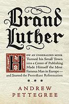 Brand Luther : 1517, printing, and the making of the Reformation