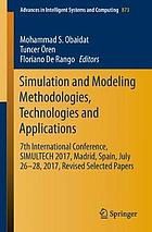 Simulation and modeling methodologies, Technologies and applications : 7th International Conference, SIMULTECH 2017 Madrid, Spain, July 26-28, 2017 revised selected papers