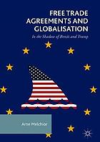 Free trade agreements and globalisation : in the shadow of Brexit and Trump